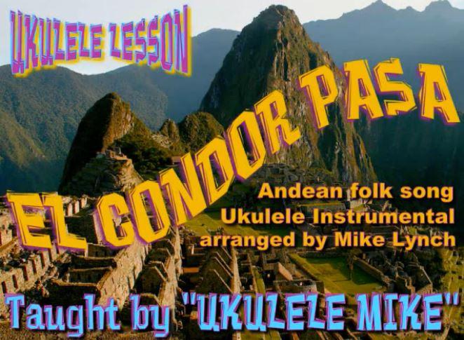 El Condor Pasa Arranged For Ukulele By Ukulele Mike Lynch
