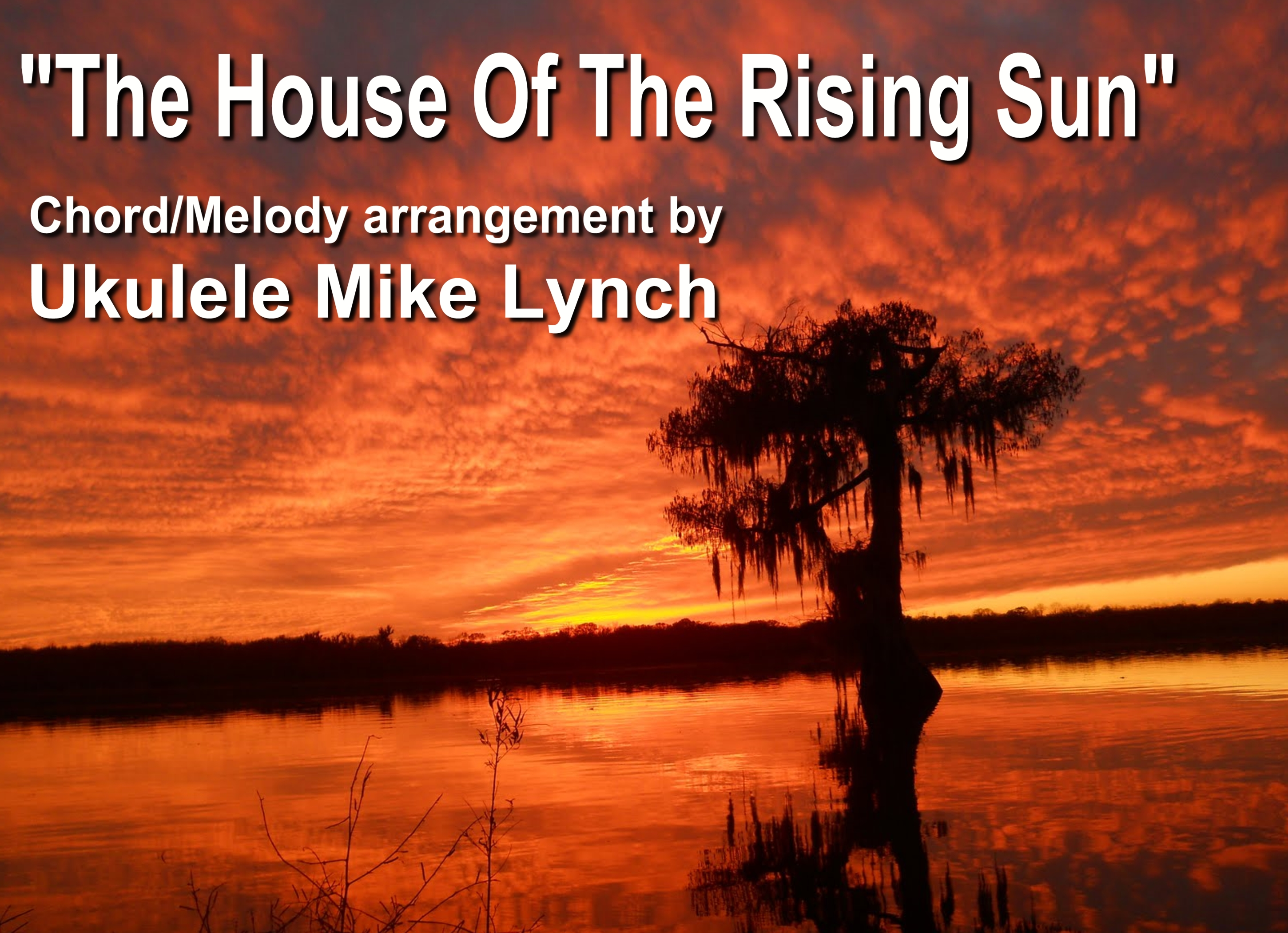 u201cTHE HOUSE OF THE RISING SUNu201d . . . . Chord Melody arrangement by Ukulele Mike Lynch ...